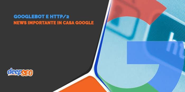 Googlebot eseguirà alcune scansioni tramite HTTP/2