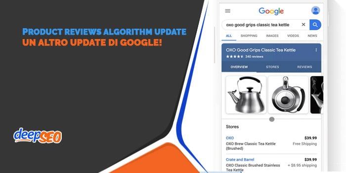 Nuovo algoritmo di Google sulle recensioni dei prodotti – Product reviews algorithm update